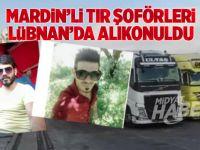 Mardinli TIR şoförleri Lübnan'da alıkonuldu